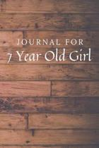 Journal For 7 Year Old Girl: 7 Year Old Girl Journal / Notebook / Diary for Birthday Gift or Christmas with Wood Theme