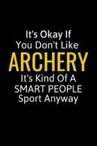 It's Okay If You Don't Like Archery: Archery Gifts To Write In For Women & Men, Inspirational Blank Small Lined Sport Journal