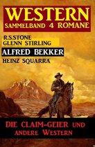 Western Sammelband 4 Romane - Die Claim-Geier und andere Western