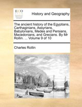 The Ancient History of the Egyptians, Carthaginians, Assyrians, Babylonians, Medes and Persians, Macedonians, and Grecians. by MR Rollin. ... Volume 9 of 10