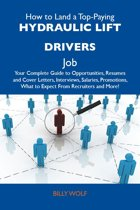 How to Land a Top-Paying Hydraulic lift drivers Job: Your Complete Guide to Opportunities, Resumes and Cover Letters, Interviews, Salaries, Promotions, What to Expect From Recruiters and More