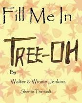 Fill Me in Tree-Oh