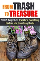 From Trash to Treasure: 50 DIY Projects to Transform Something Useless Into Something Useful