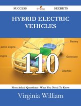 Hybrid Electric Vehicles 110 Success Secrets - 110 Most Asked Questions On Hybrid Electric Vehicles - What You Need To Know