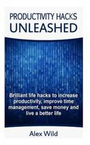 Productivity Hacks Unleashed - Brilliant Life Hacks to Increase Productivity, Improve Time Management, Save Money and Live a Better Life (Free Bonus Included)