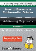How to Become a Rubber-roller Grinder