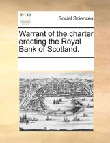 Warrant of the Charter Erecting the Royal Bank of Scotland.
