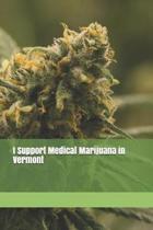 I Support Medical Marijuana in Vermont
