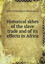 Historical Skhes of the Slave Trade and of Its Effects in Africa