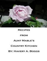 Recipes from Aunt Mables Country Kitchen
