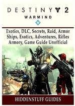 Destiny 2 Warmind, Exotics, DLC, Secrets, Raid, Armor, Ships, Exotics, Adventures, Rifles, Armory, Game Guide Unofficial