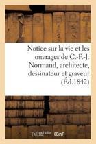 Notice Sur La Vie Et Les Ouvrages de C.-P.-J. Normand, Architecte, Dessinateur Et Graveur