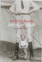 Boek cover Geef mij een wonder van Alexis de Roode