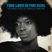 This Love Is For Real - The Sweet Soul Of Chicago: 1968-1981