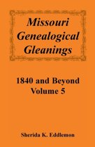 Missouri Genealogical Gleanings 1840 and Beyond, Vol. 5