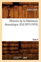 Histoire de la Litt�rature Dramatique. Tome 5 (�d.1853-1858)