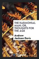 The Harmonial Man; Or, Thoughts for the Age