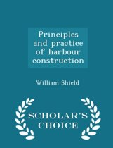 Principles and Practice of Harbour Construction - Scholar's Choice Edition