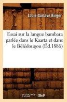 Essai Sur La Langue Bambara Parl e Dans Le Kaarta Et Dans Le B l dougou ( d.1886)