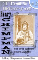 The Diary of Henry Chimpman: Volume 2 (Not your avarage space monkey)