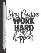 Stay Positive Work Hard Make It Happen