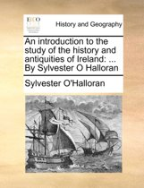 An Introduction to the Study of the History and Antiquities of Ireland
