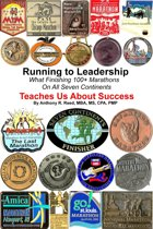 Running to Leadership: What Finishing 100+ Marathons On All 7 Continents Teaches Us About Success