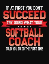 If At First You Don't Succeed Try Doing What Your Softball Coach Told You To Do The First Time: College Ruled Composition Notebook Journal