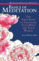 Basics of Meditation: The First Steps to Changing Your Mind and Your World