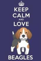Keep Calm And Love Beagles: Funny Beagle Dog Lover Journal / Notebook / Diary Perfect for Birthday Card Present or Christmas Gift Support Mans Bes
