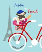 Pardon My French 2020 Calendar: Daily + Weekly Planner I Time-Blocking Layout - Easy + Convenient Way to Schedule Your Day - French Pug on a Bicycle D