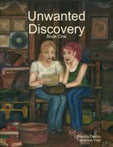 Unwanted Discovery - Book One