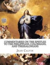 Commentaries on the Epistles to the Philippians, Colossians, and Thessalonians