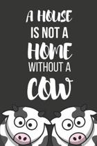 A House Is Not a Home Without a Cow