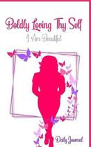 Boldy Loving Thy Self. I am Beautiful.