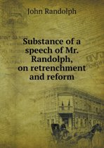 Substance of a Speech of Mr. Randolph, on Retrenchment and Reform
