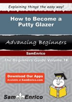 How to Become a Putty Glazer