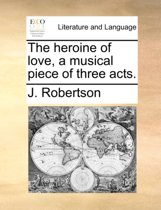 The Heroine of Love, a Musical Piece of Three Acts