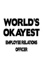 World's Okayest Employee Relations Officer: Awesome Employee Relations Officer Notebook, Journal Gift, Diary, Doodle Gift or Notebook - 6 x 9 Compact