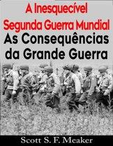 A Inesquecível Segunda Guerra Mundial: As Consequências Da Grande Guerra