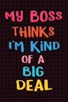 My Boss Thinks I'm Kind of a Big Deal