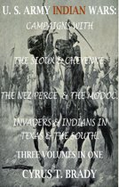 U. S. Army Indian Wars: Campaigns of Generals Custer, Miles, & Crook, with the Sioux & Cheyenne, Chief Joseph & the Nez Perce; Captain Jack & The Modoc, Invaders & Indian Wars in Texas & The South