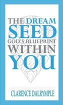 The Dream Seed: God's Blueprint Within You