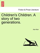Children's Children. a Story of Two Generations.