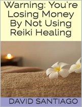 Warning: You're Losing Money By Not Using Reiki Healing