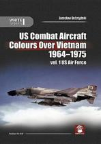 Us Combat Aircraft Colours Over Vietnam 1964-1975. Vol. 1 US Air Force