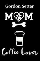Gordon Setter Mom Coffee Lover