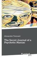 The Secret Journal of a Psychotic Maniac