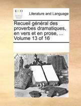 Recueil General Des Proverbes Dramatiques, En Vers Et En Prose, ... Volume 13 of 16