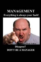 Management. Everything Is Always Your Fault.